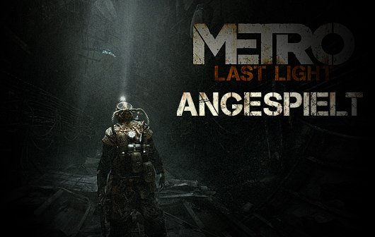 Metro: Last Light 3 Stunden angespielt - Der geschliffene Diamant