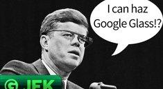 JFK: Google Glass könnte unser Verderben sein!