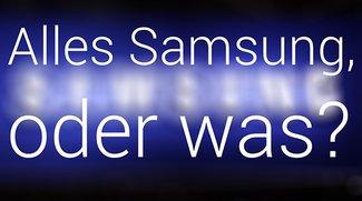 Samsung, Samsung, Samsung und nochmal Samsung