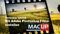 Photoshop Tutorial: Mit Adobe Photoshop Filme erstellen (MACup)