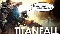 Titanfall: Pff, noch so ein Shooter!!