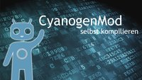 Android (CyanogenMod) selbst kompilieren - so geht's
