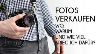 Fotos verkaufen - An wen und wie viel Ihr dafür bekommen könnt