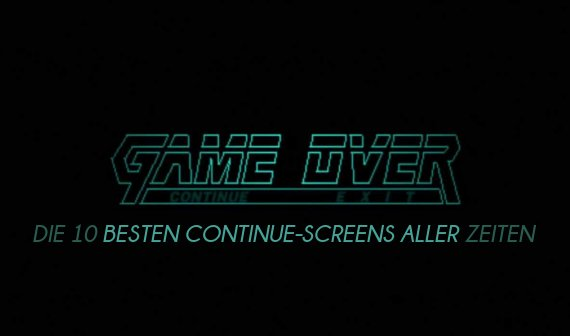 Game Over: Die 10 besten Continue-Screens aller Zeiten