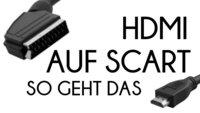 HDMI auf SCART – So verbindet Ihr die beiden Schnittstellen