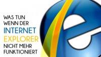 Internet Explorer funktioniert nicht mehr - Lösungen