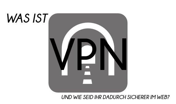 Was ist VPN – und wie könnt Ihr Euch sicherer im Netz bewegen?