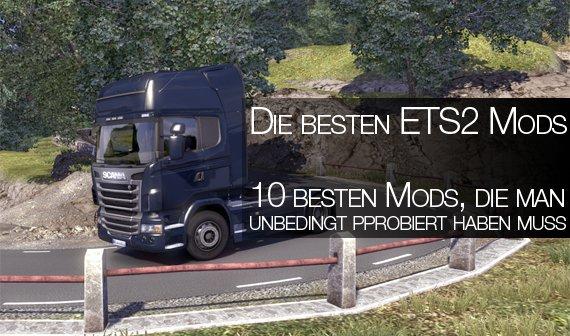 Top 10: Euro Truck Simulator 2-Mods, die man unbedingt mal probiert haben muss (ETS 2 Mods)