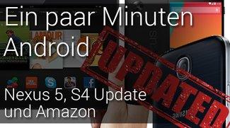 Ein paar Minuten Android:Nexus 5, Galaxy S4 Update und Kindle Fire HDX