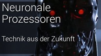 """Neuronale Prozessoren: Wie aus """"Terminator"""" eine Dokumentation wird"""