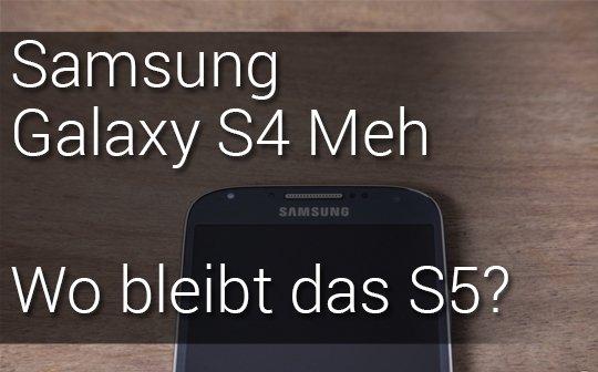 Samsung unzufrieden mit S4-Verkäufen - Galaxy S5 im Januar? (Gerücht)