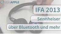 IFA 2013: Sennheiser über Herausforderungen mit Bluetooth-Headsets