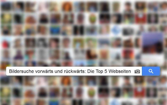 Reverse Image Search: Bilder rückwärts suchen: Die Top 5 Webseiten