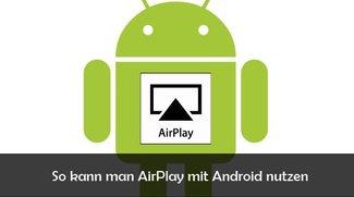 AirPlay mit Android nutzen: Filme und Musik streamen