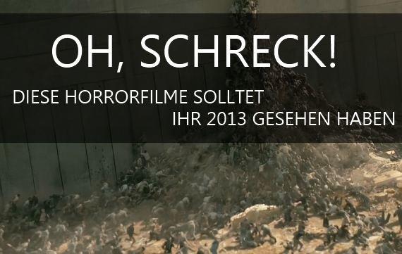 Die besten Horrorfilme 2013: Grusel! Zombies! Blut! Angst?