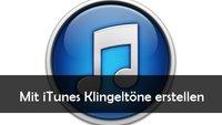 Klingeltöne für iPhone mit iTunes erstellen
