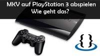So kann man auf der PS3 mkv abspielen: Anleitung und Freeware
