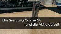 Samsung Galaxy S4 Akkulaufzeit - Das solltet ihr wissen