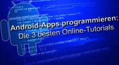 Android-Apps programmieren: Die 3 besten Online-Tutorials