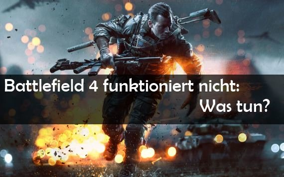Battlefield 4 startet nicht: Fehler, Ursachen Lösungen