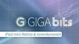 GIGA Bits: iPad mini Retina und Ionenkanonen für die iWatch