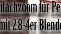 Zweifachzoom-Objektiv für Pentax mit 2.8-4er Blende