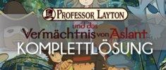 Professor Layton und das Vermächtnis von Aslant: Komplettlösung und Guide