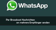 WhatsApp Broadcast: Nachrichten an mehrere Empfänger ohne Gruppe senden