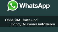 WhatsApp ohne SIM-Karte verifizieren: So klappts