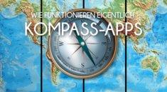 Wie funktionieren eigentlich: Kompass-Apps