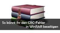 WinRAR: CRC Fehler beheben - Lösungen