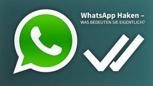WhatsApp: Das bedeuten die Häkchen (zwei, grau, blau)