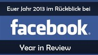 Facebook: Year In Review zeigt eure Highlights 2013