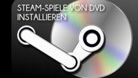 Steam: Spiele von DVD installieren - Offline geht es einfach schneller