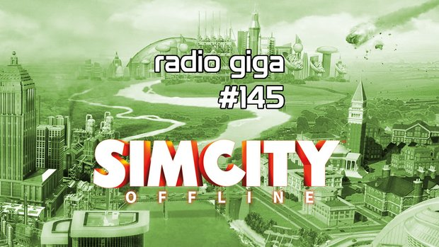 radio giga #145: SimCity offline, The Banner Saga und Pantheon
