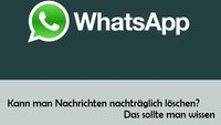 Versendete WhatsApp-Nachricht nachträglich löschen | So gehts