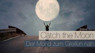 Catch the Moon - Der Mond zum Greifen nah