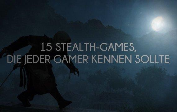 Von hinten: 15 Stealth-Games, die jeder Spieler kennen sollte