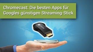 Chromecast: Die besten Apps für Googles günstigen Streaming-Stick