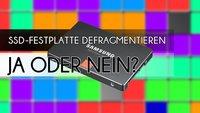 SSD-Festplatte defragmentieren: Ja oder Nein? Wir klären auf