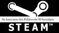 Steam: Fehlercode 80 - Spiel startet nicht