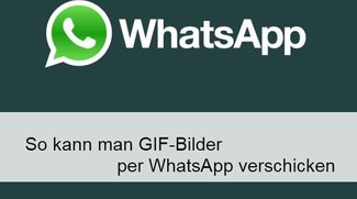 WhatsApp: GIF-Bilder versenden und teilen: Das funktioniert