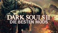 Dark Souls 2 Mods: Die besten Downloads für die PC Version