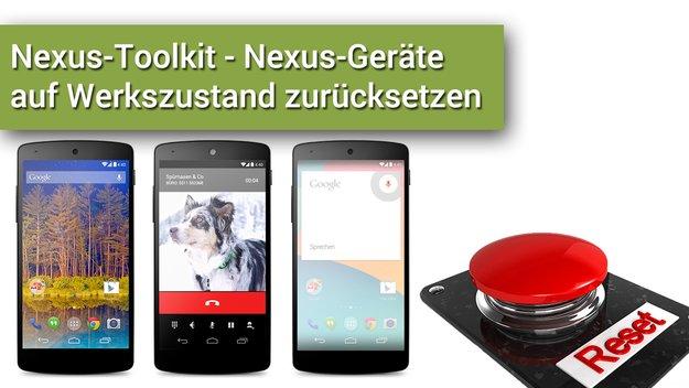 Nexus-Toolkit: Nexus-Geräte mit Factory Images auf den Werkszustand zurücksetzen