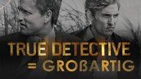 True Detective: Wie eine TV-Serie das Kino neu erfindet