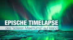 """Epische Timelapse des """"solaren Maximums"""" auf Island"""