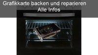 Grafikkarte backen: Hardware mit Hausmitteln reparieren