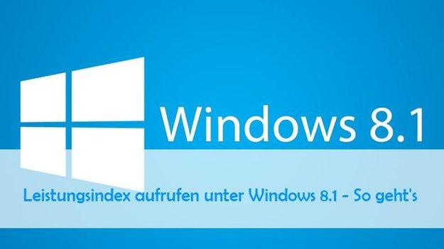 Leistungsindex unter Windows 8.1 anzeigen: So geht's