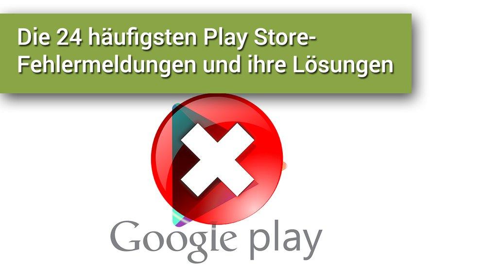 Die häufigsten Play Store-Fehlermeldungen und ihre Lösungen
