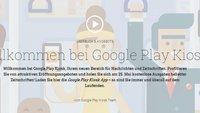 Google Play Kiosk: heute kostenlose Ausgaben einiger Magazine abstauben